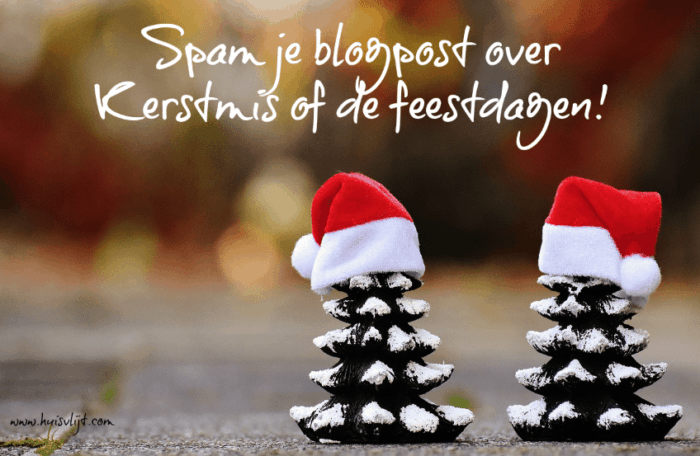 Spam je blogpost over Kerstmis of de feestdagen